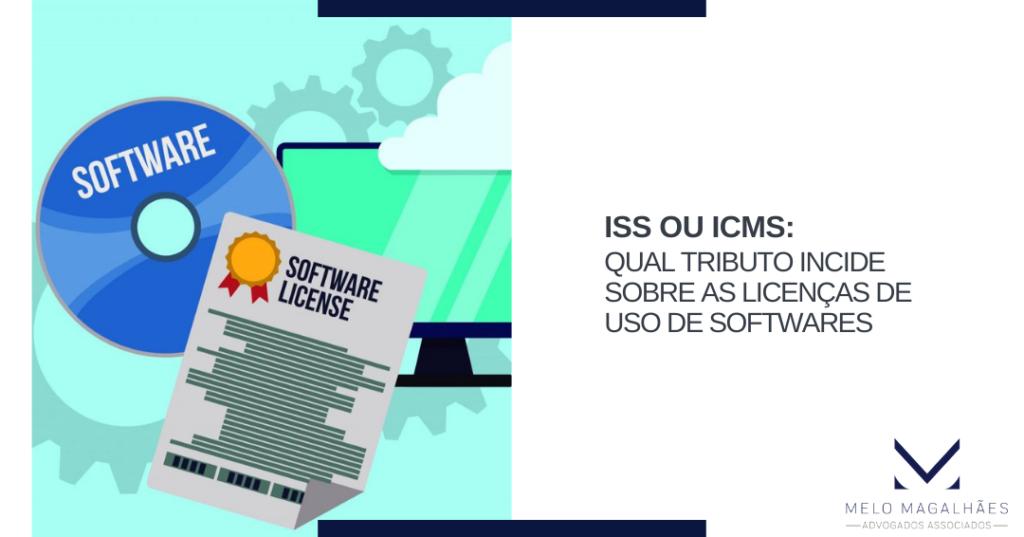 ISS OU ICMS: Qual tributo incide sobre as licenças de uso de softwares