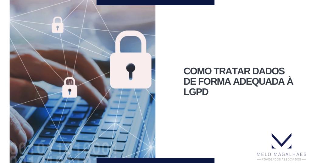 Como tratar dados de forma adequada à LGPD