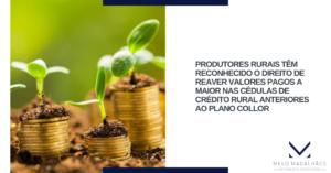 Produtores rurais têm reconhecido o direito de reaver valores pagos a maior nas cédulas de crédito rural anteriores ao Plano Collor