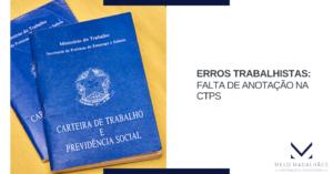 Principais erros trabalhistas que podem afetar sua empresa: falta de anotação na CTPS