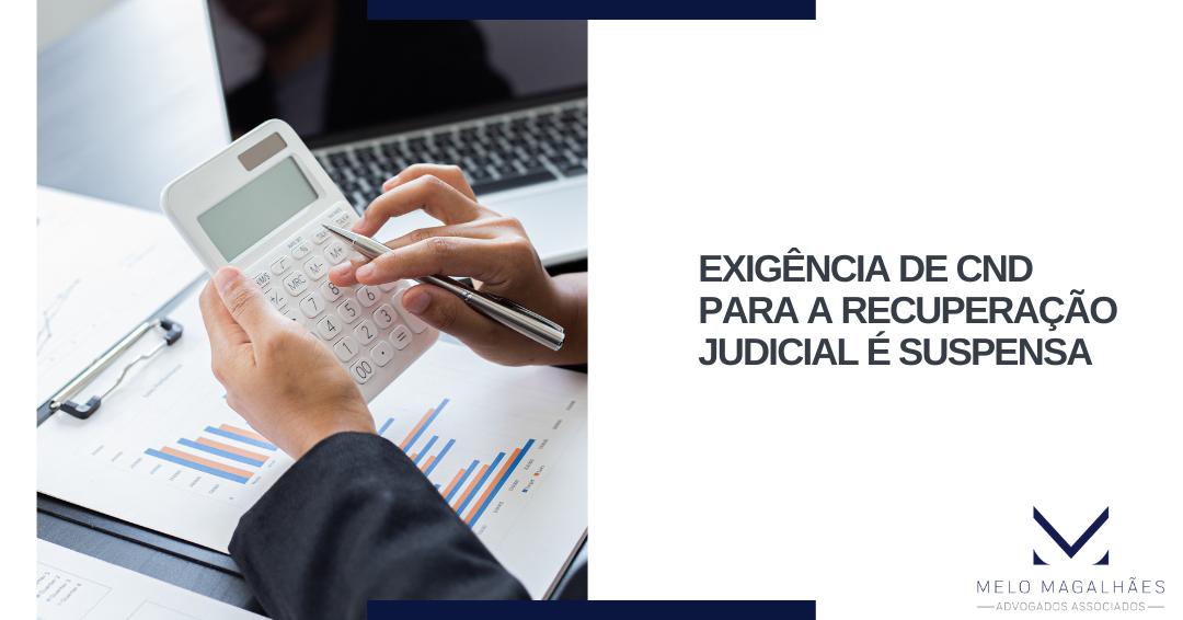 Exigência de CND para a recuperação judicial é suspensa