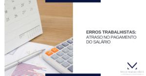 Principais erros trabalhistas que podem afetar sua empresa: Atrasos no pagamento de salários